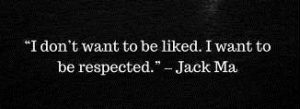 jack ma quotes on like and respect
