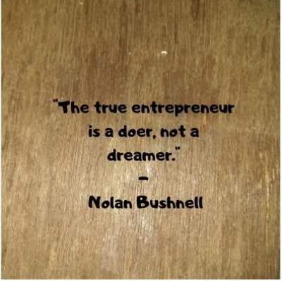 true entrepreneur quotes by Nolan Bushnell